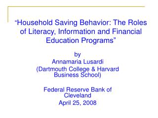 """ Household Saving Behavior: The Roles of Literacy, Information and Financial Education Programs"""