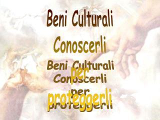 Beni Culturali Conoscerli per proteggerli