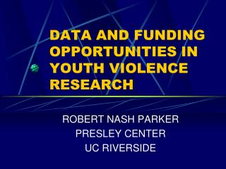 DATA AND FUNDING OPPORTUNITIES IN YOUTH VIOLENCE RESEARCH