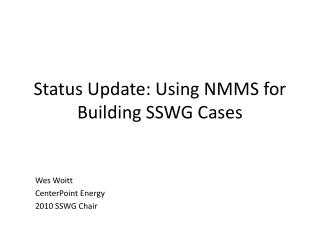Status Update: Using NMMS for Building SSWG Cases