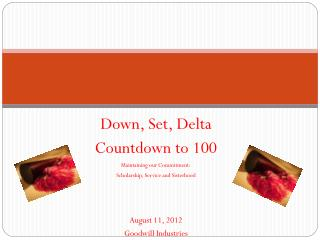 Down, Set, Delta Countdown to 100 Maintaining our Commitment: Scholarship, Service and Sisterhood