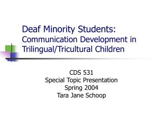 Deaf Minority Students:  Communication Development in Trilingual