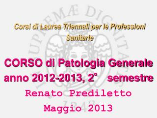 Corsi di Laurea Triennali per le Professioni  Sanitarie CORSO di Patologia Generale