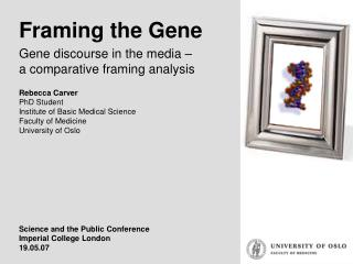 Framing the Gene Gene discourse in the media   a comparative framing analysis  Rebecca Carver PhD Student Institute of B