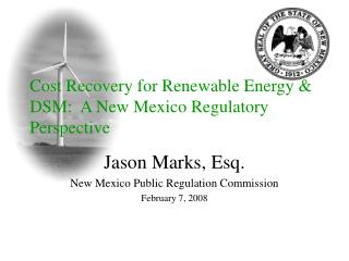 Cost Recovery for Renewable Energy & DSM:  A New Mexico Regulatory Perspective