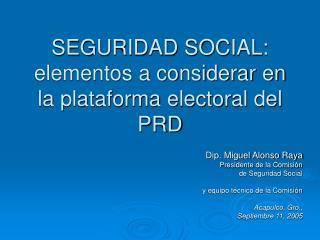 SEGURIDAD SOCIAL: elementos a considerar en la plataforma electoral del PRD