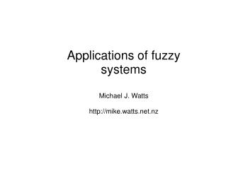 Applications of fuzzy systems Michael J. Watts mike.watts.nz