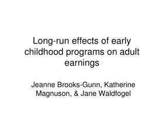 Long-run effects of early childhood programs on adult earnings