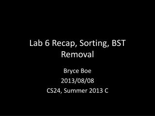 Lab 6 Recap, Sorting, BST Removal