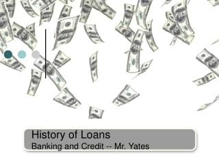 History of Loans Banking and Credit -- Mr. Yates