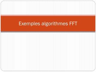 Exemples algorithmes FFT