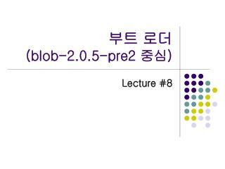 부트 로더  (blob-2.0.5-pre2  중심 )