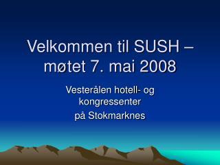 Velkommen til SUSH – møtet 7. mai 2008