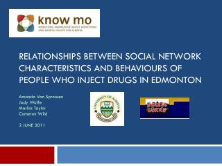 Relationships Between Social Network Characteristics and Behaviours of People Who Inject Drugs in Edmonton