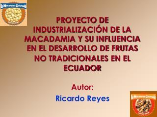 PROYECTO DE INDUSTRIALIZACI N DE LA MACADAMIA Y SU INFLUENCIA EN EL DESARROLLO DE FRUTAS NO TRADICIONALES EN EL ECUADOR