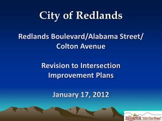 City of Redlands Redlands Boulevard/Alabama Street/ Colton Avenue Revision to Intersection