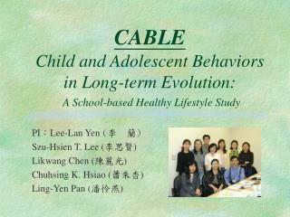 PI : Lee-Lan Yen  ( 李  蘭 ) Szu-Hsien T. Lee ( 李思賢 )                       Likwang Chen ( 陳麗光 )