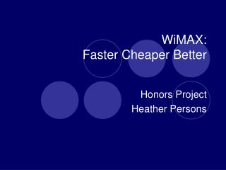 WiMAX:  Faster Cheaper Better