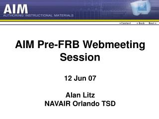 AIM Pre-FRB Webmeeting Session 12 Jun 07 Alan Litz NAVAIR Orlando TSD