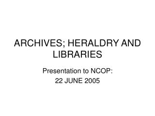 ARCHIVES; HERALDRY AND LIBRARIES