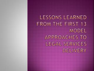 Lessons learned from the first 13 model approaches to legal services delivery