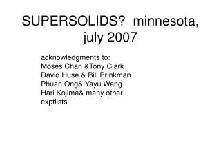 SUPERSOLIDS?  minnesota, july 2007