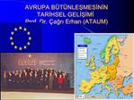 AVRUPA B T NLESMESININ TARIHSEL GELISIMI Prof. Dr.  agri Erhan ATAUM