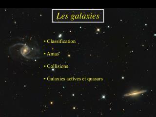 • Classification • Amas • Collisions • Galaxies actives et quasars
