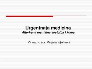 Urgentnata medicina Alterirana mentalna sostojba i koma