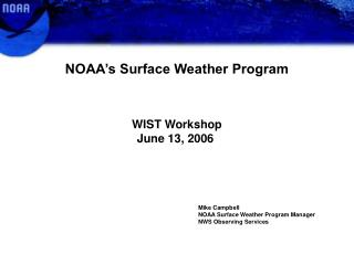NOAA's Surface Weather Program  WIST Workshop  	June 13, 2006 Mike Campbell