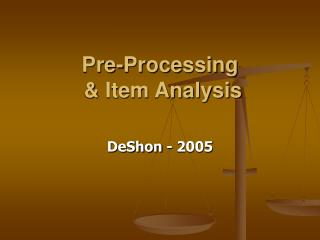 Pre-Processing  & Item Analysis