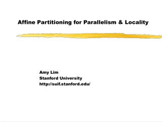 Affine Partitioning for Parallelism & Locality