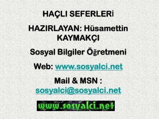 HA LI SEFERLERI HAZIRLAYAN: H samettin KAYMAK I Sosyal Bilgiler  gretmeni Web: sosyalci Mail  MSN : sosyalcisosyalci