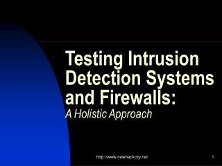 Testing Intrusion Detection Systems and Firewalls: A Holistic Approach