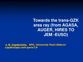 Towards the trans-GZK area ray (from AGASA, AUGER, HIRES TO  JEM -EUSO)