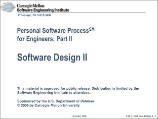 Personal Software Process SM for Engineers: Part II Software Design II