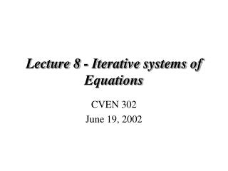 Lecture 8 - Iterative systems of Equations