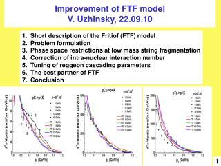 Improvement of FTF model V. Uzhinsky, 22.09.10