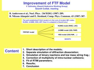 Improvement of FTF Model V. Uzhinsky, (Geant4 Hadronics Working Group) Geant4 Collab. meeting