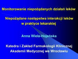 Anna Wiela-Hojeńska Katedra i Zakład Farmakologii Klinicznej  Akademii Medycznej we Wrocławiu