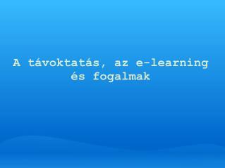 A távoktatás, az e-learning és fogalmak