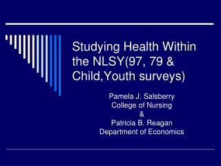Studying Health Within the NLSY(97, 79 & Child,Youth surveys)