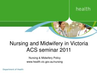 Nursing and Midwifery in Victoria ACS seminar 2011