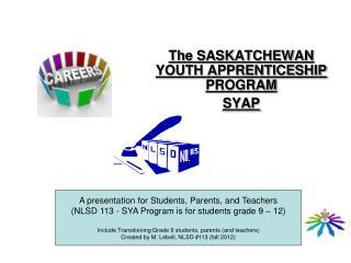 The SASKATCHEWAN YOUTH APPRENTICESHIP PROGRAM SYAP