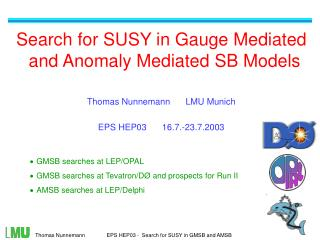 Search for SUSY in Gauge Mediated and Anomaly Mediated SB Models Thomas Nunnemann 	 LMU Munich