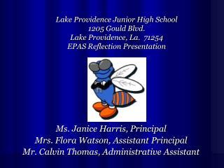 Ms. Janice Harris, Principal Mrs. Flora Watson, Assistant Principal