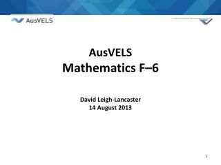 AusVELS  Mathematics  F – 6  David Leigh-Lancaster 14 August 2013