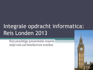 Integrale opdracht informatica: Reis Londen 2013