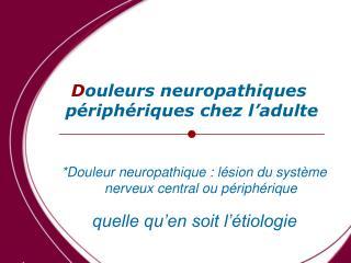 Douleurs neuropathiques  p riph riques chez l adulte