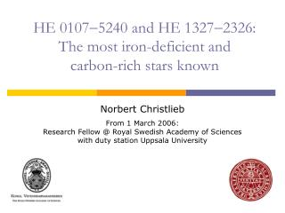HE 0107 5240 and HE 13272326:  The most iron-deficient and  carbon-rich stars known